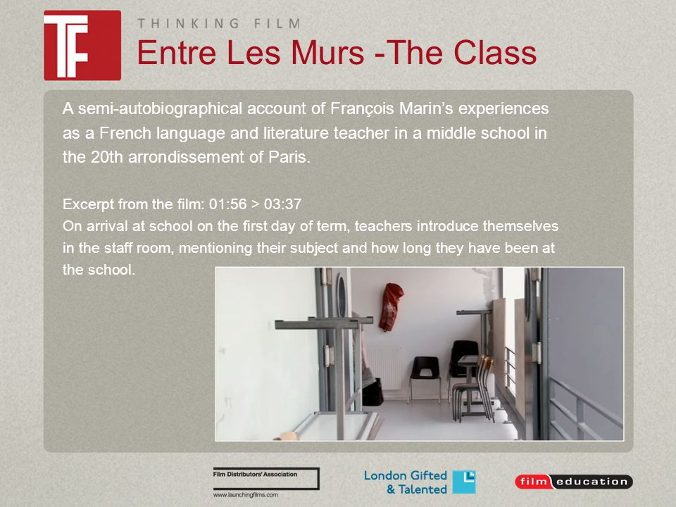 Entre Les Murs -The Class A semi-autobiographical account of François Marin's experiences as a French language and literature teacher in a middle school in the 20th arrondissement of Paris.