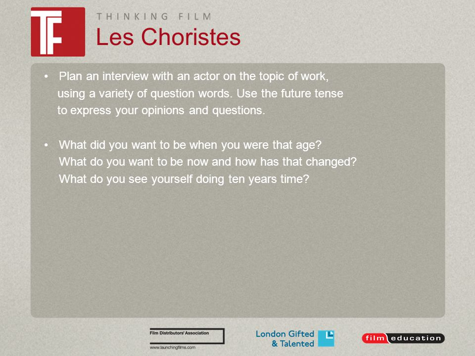 Les Choristes Plan an interview with an actor on the topic of work, using a variety of question words.