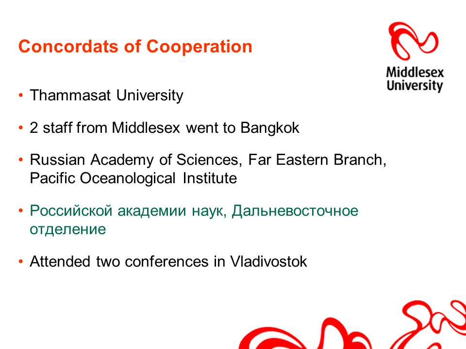 Concordats of Cooperation Thammasat University 2 staff from Middlesex went to Bangkok Russian Academy of Sciences, Far Eastern Branch, Pacific Oceanological Institute Российской академии наук, Дальневосточное отделение Attended two conferences in Vladivostok