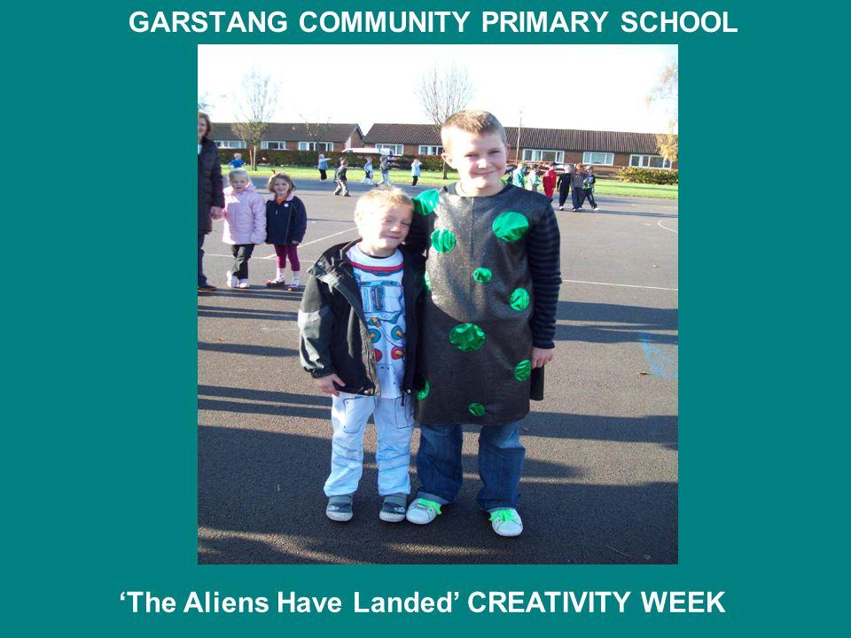 GARSTANG COMMUNITY PRIMARY SCHOOL 'The Aliens Have Landed' CREATIVITY WEEK