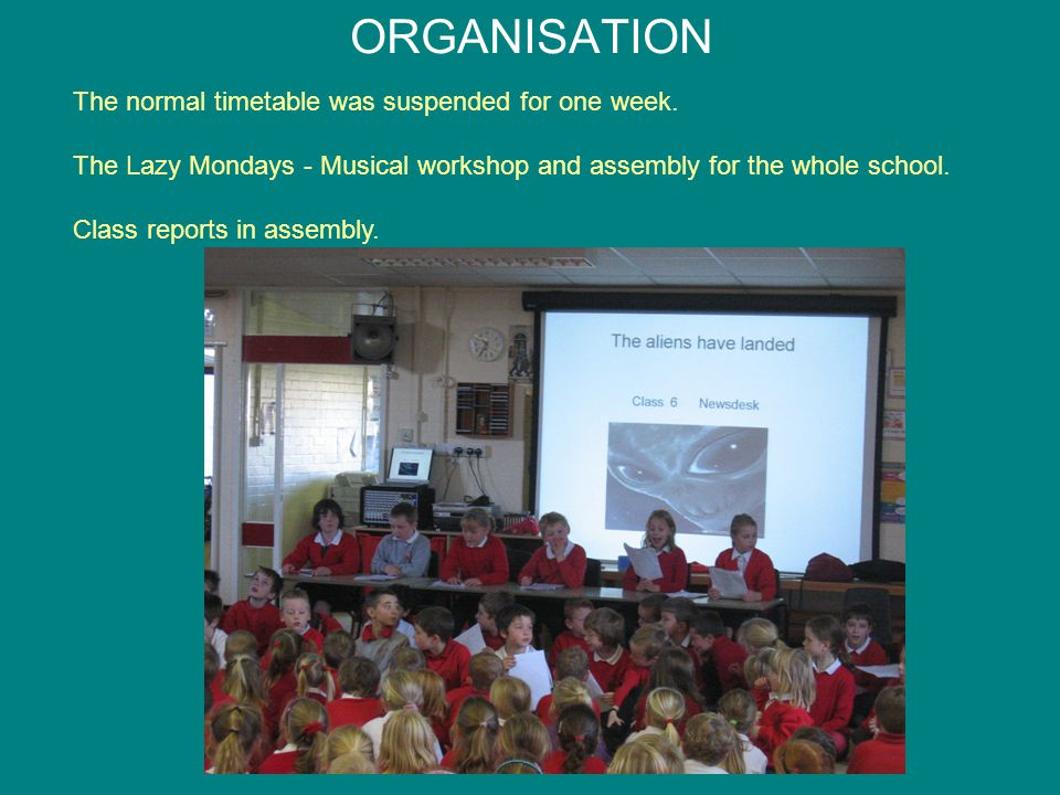 ORGANISATION The normal timetable was suspended for one week. The Lazy Mondays - Musical workshop and assembly for the whole school. Class reports in