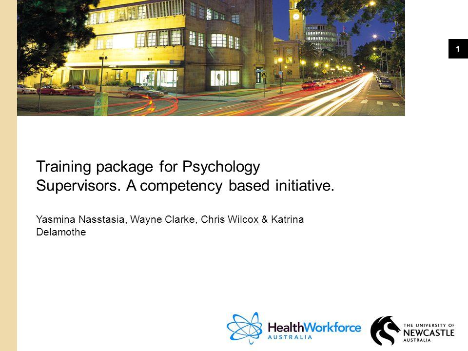 1 Training package for Psychology Supervisors. A competency based initiative. Yasmina Nasstasia, Wayne Clarke, Chris Wilcox & Katrina Delamothe