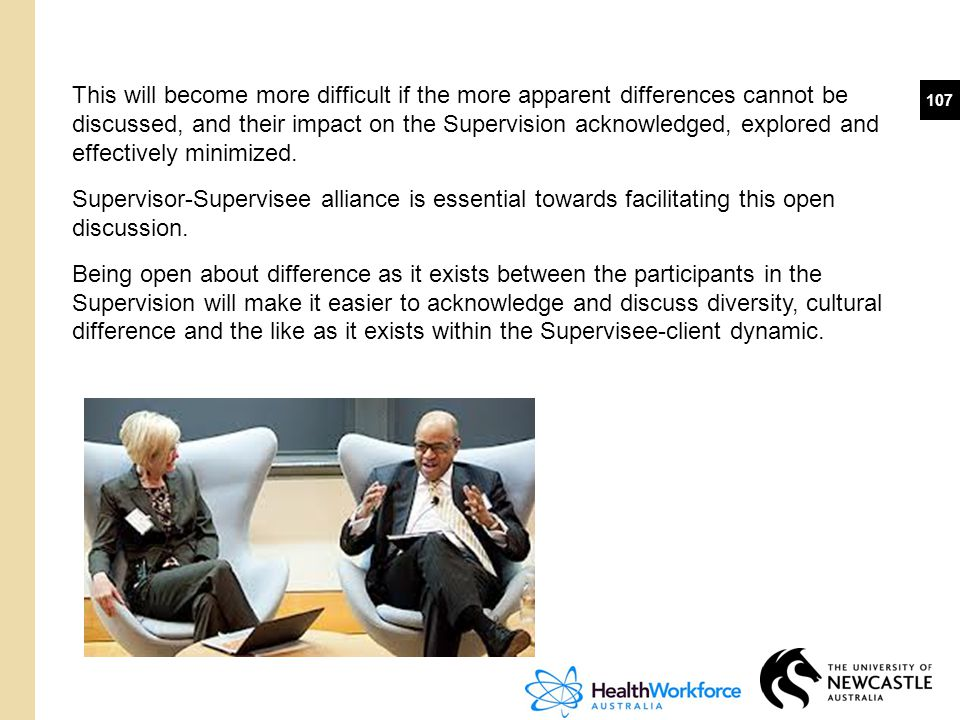 107 This will become more difficult if the more apparent differences cannot be discussed, and their impact on the Supervision acknowledged, explored a