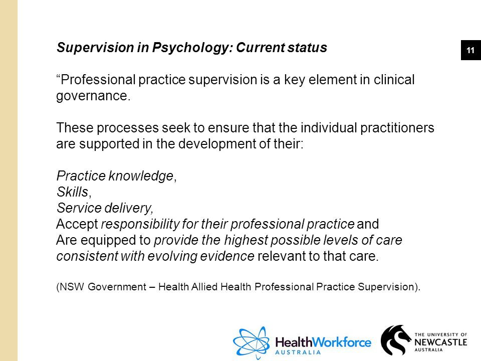 """11 Supervision in Psychology: Current status """"Professional practice supervision is a key element in clinical governance. These processes seek to ensur"""