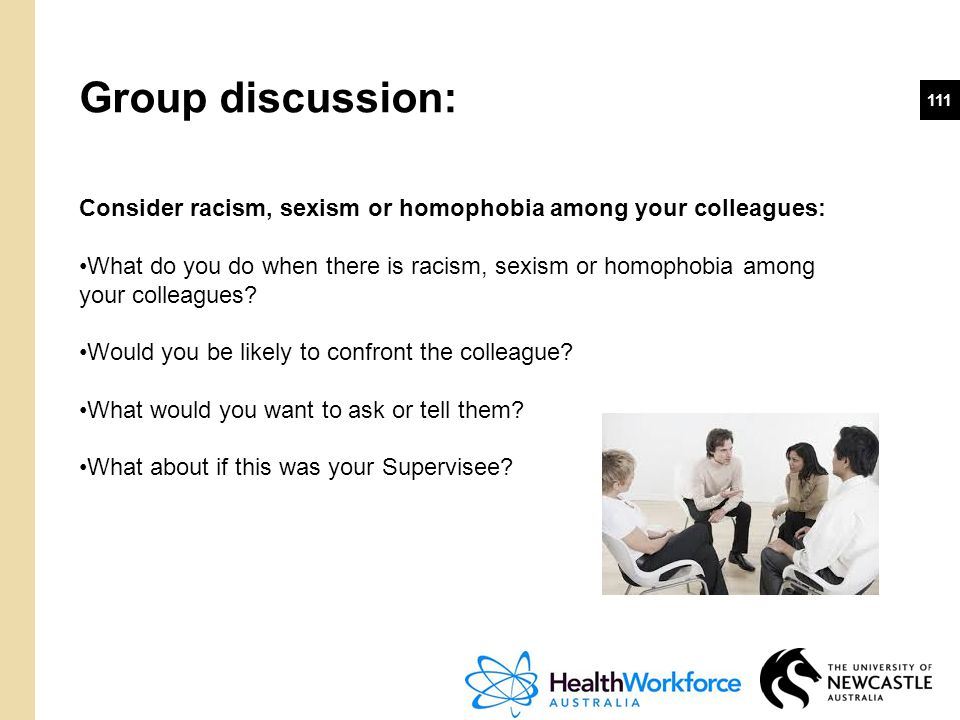 111 Consider racism, sexism or homophobia among your colleagues: What do you do when there is racism, sexism or homophobia among your colleagues? Woul