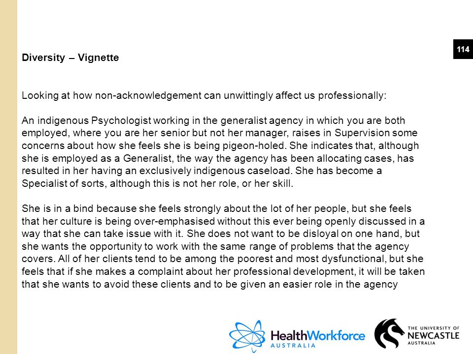 114 Diversity – Vignette Looking at how non-acknowledgement can unwittingly affect us professionally: An indigenous Psychologist working in the genera