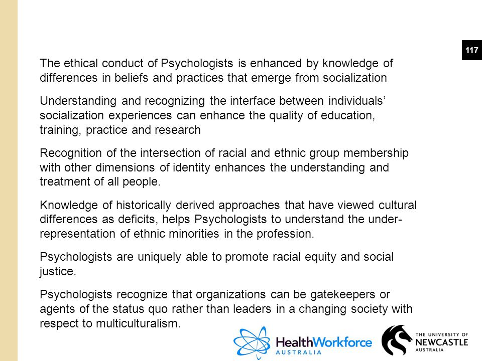 117 The ethical conduct of Psychologists is enhanced by knowledge of differences in beliefs and practices that emerge from socialization Understanding