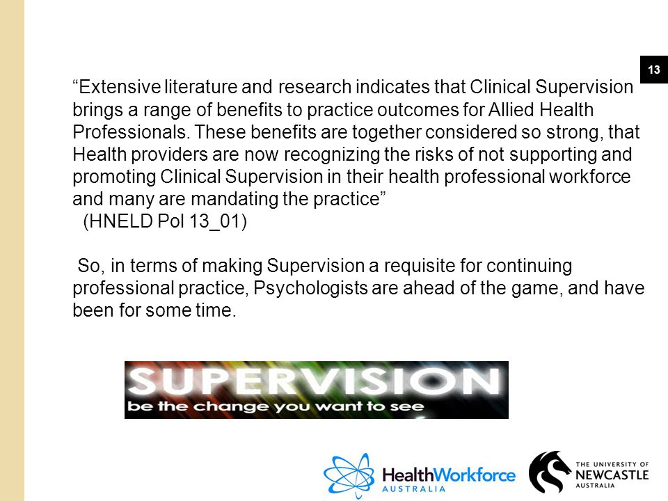 """13 """"Extensive literature and research indicates that Clinical Supervision brings a range of benefits to practice outcomes for Allied Health Profession"""