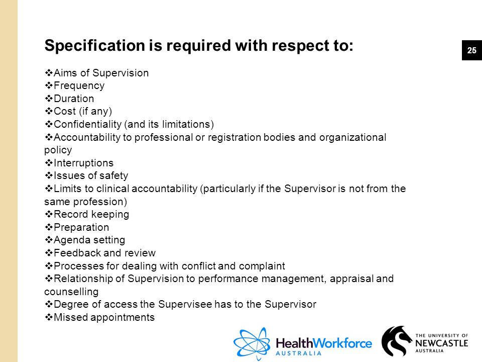 25 Specification is required with respect to:  Aims of Supervision  Frequency  Duration  Cost (if any)  Confidentiality (and its limitations)  A