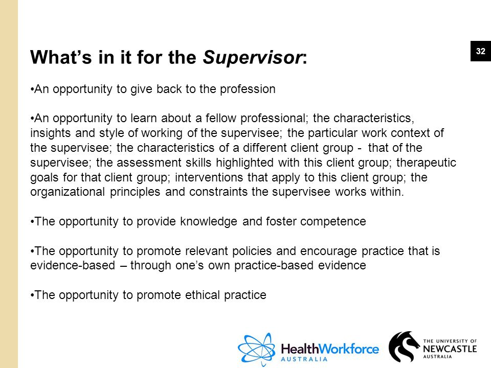 32 What's in it for the Supervisor: An opportunity to give back to the profession An opportunity to learn about a fellow professional; the characteris