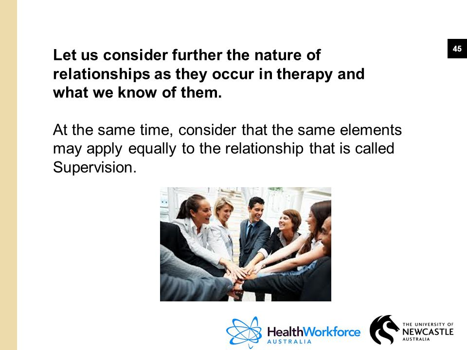 45 Let us consider further the nature of relationships as they occur in therapy and what we know of them. At the same time, consider that the same ele