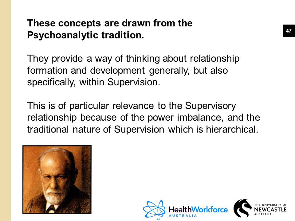 47 These concepts are drawn from the Psychoanalytic tradition. They provide a way of thinking about relationship formation and development generally,
