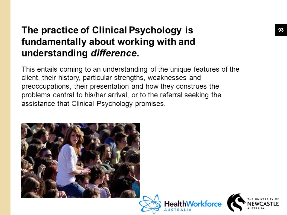 93 The practice of Clinical Psychology is fundamentally about working with and understanding difference. This entails coming to an understanding of th