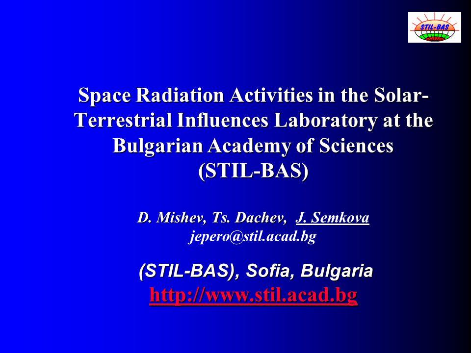Conferences organised Modern problems of solar-terrestrial influences (national conference, annually held), Physics and Agriculture (co-organizer, annually held) COSPAR Colloquium Plasma Processes In The Near-earth Space: Interball And Beyond SOFIA, Bulgaria, 5-10 February, 2002 Supported by: European Commission, Research DG, High-Level Scientific Conferences; United Nations, Office for Outer Space Affairs.