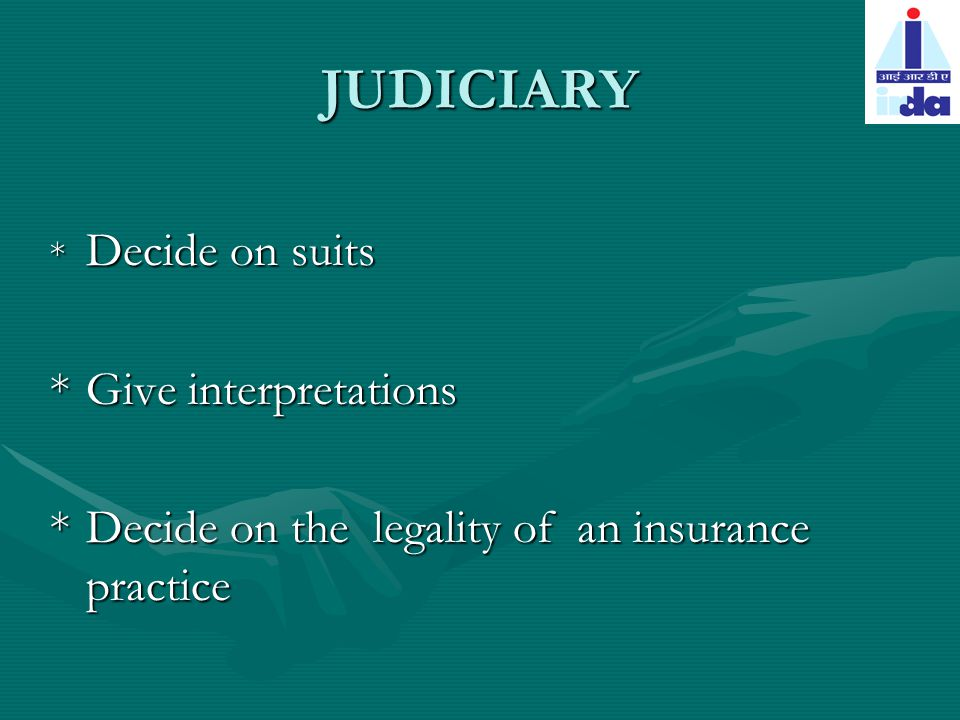 JUDICIARY * Decide on suits *Give interpretations *Decide on the legality of an insurance practice