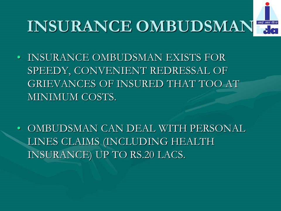 INSURANCE OMBUDSMAN INSURANCE OMBUDSMAN EXISTS FOR SPEEDY, CONVENIENT REDRESSAL OF GRIEVANCES OF INSURED THAT TOO AT MINIMUM COSTS.INSURANCE OMBUDSMAN