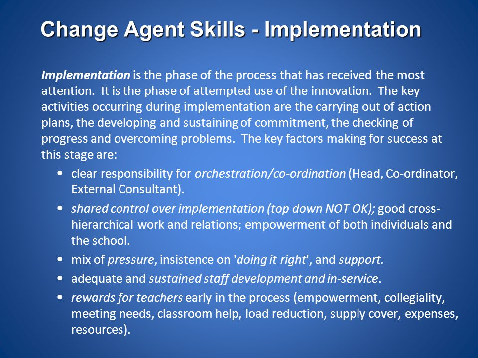 Change Agent Skills - Implementation Implementation is the phase of the process that has received the most attention. It is the phase of attempted use