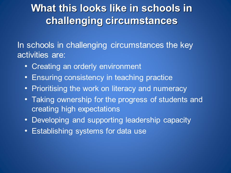 What this looks like in schools in challenging circumstances In schools in challenging circumstances the key activities are: Creating an orderly envir