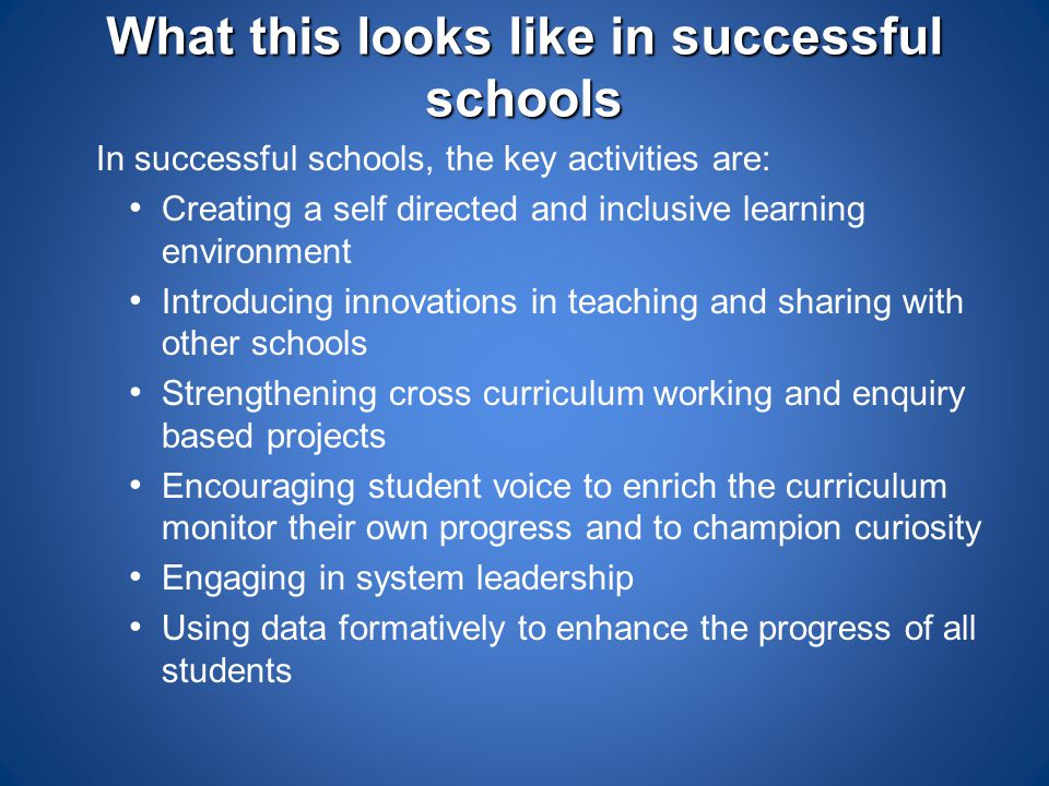 What this looks like in successful schools In successful schools, the key activities are: Creating a self directed and inclusive learning environment