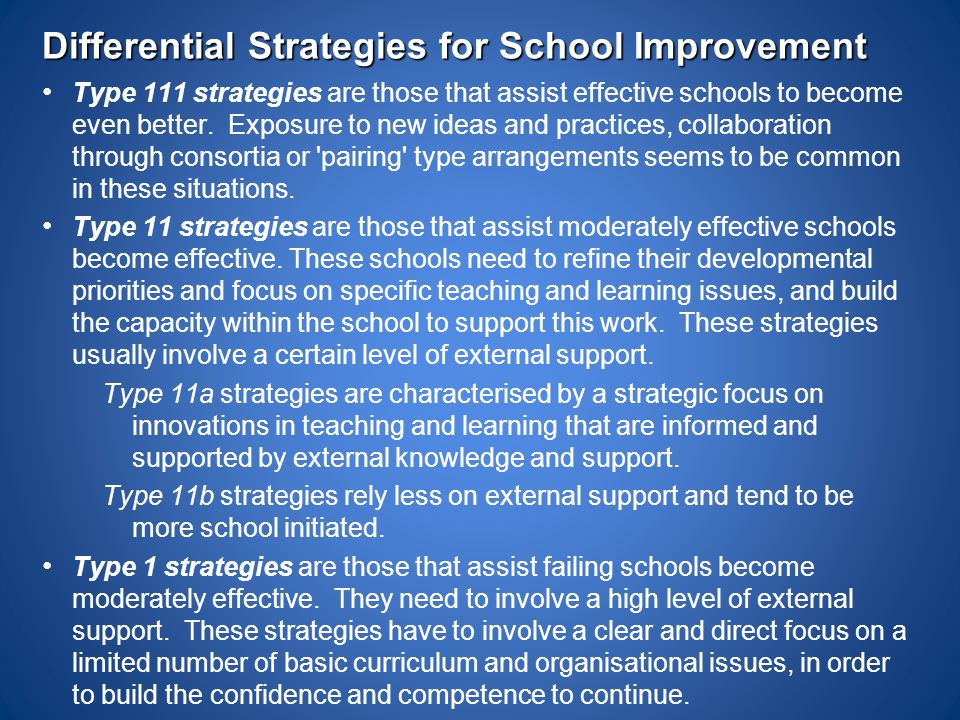 Differential Strategies for School Improvement Type 111 strategies are those that assist effective schools to become even better. Exposure to new idea