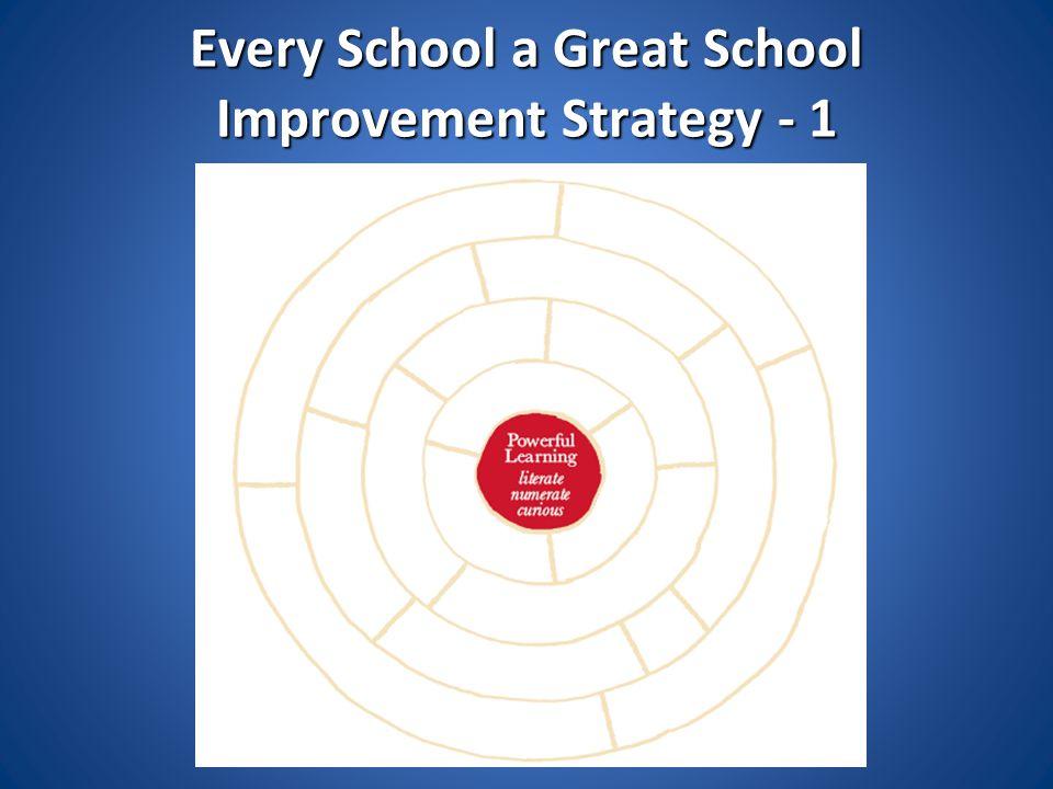 Every School a Great School Improvement Strategy - 1