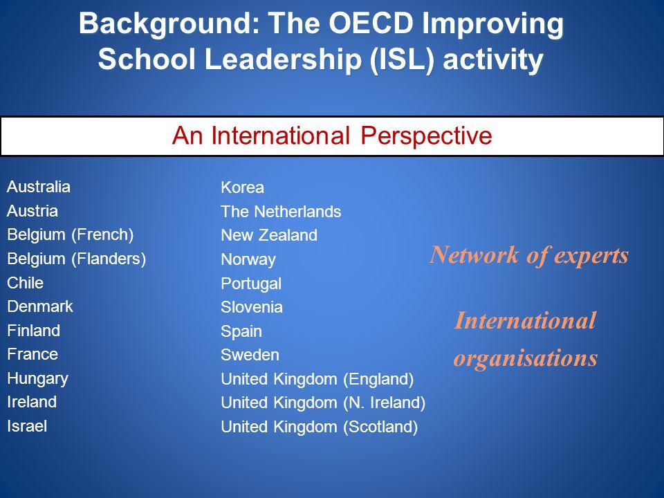 Background: The OECD Improving School Leadership (ISL) activity Australia Austria Belgium (French) Belgium (Flanders) Chile Denmark Finland France Hun
