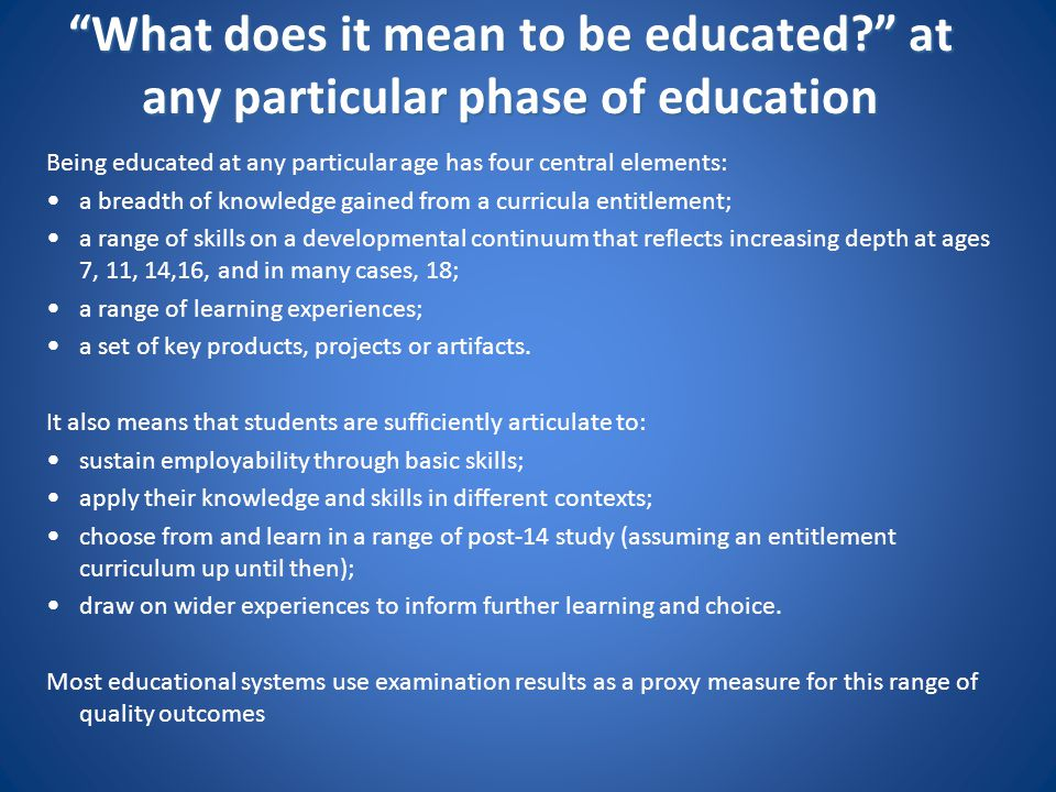 """""""What does it mean to be educated?"""" at any particular phase of education """"What does it mean to be educated?"""" at any particular phase of education Bein"""