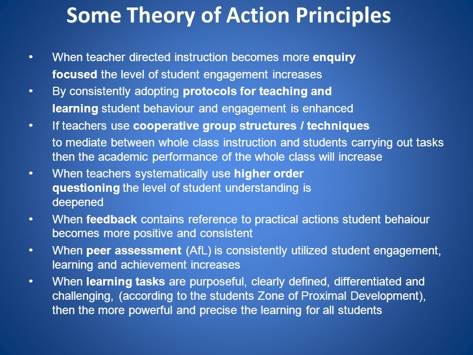 Some Theory of Action Principles When teacher directed instruction becomes more enquiry focused the level of student engagement increases By consisten