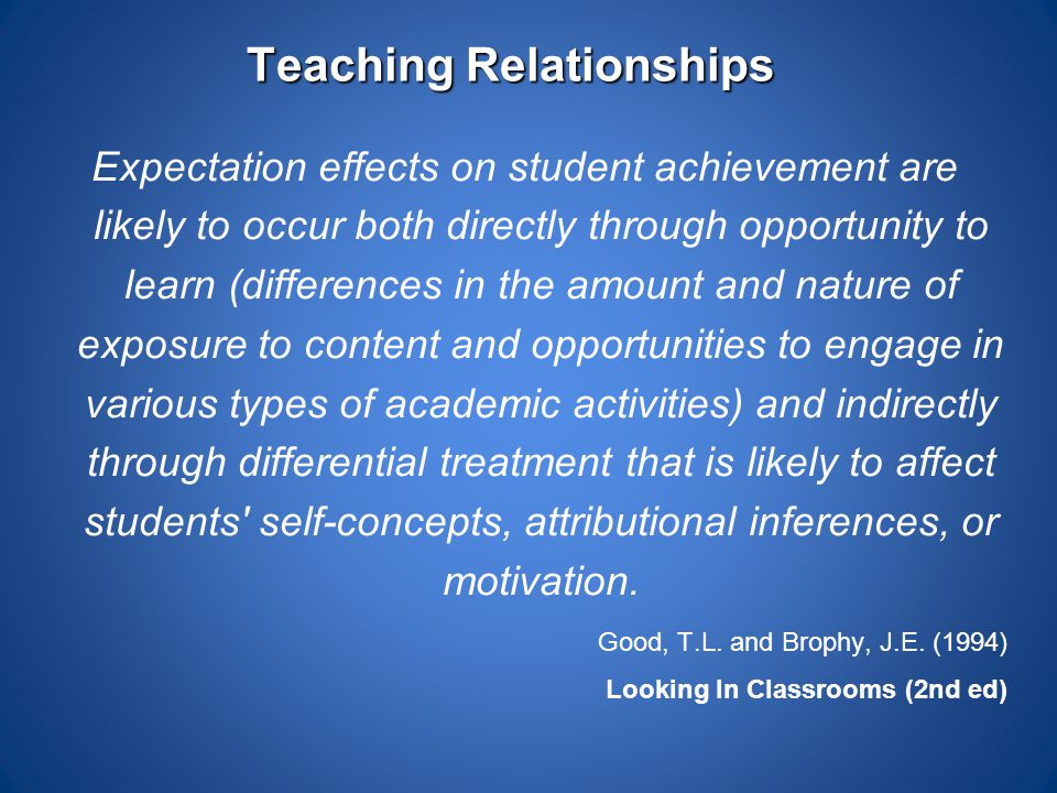 Teaching Relationships Expectation effects on student achievement are likely to occur both directly through opportunity to learn (differences in the a