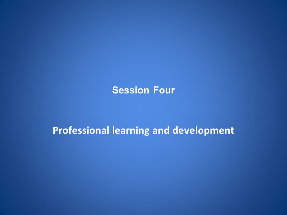 Session Four Professional learning and development