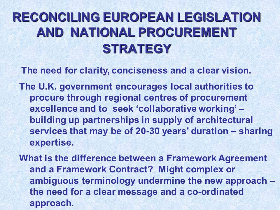 RECONCILING EUROPEAN LEGISLATION AND NATIONAL PROCUREMENT STRATEGY The need for clarity, conciseness and a clear vision.