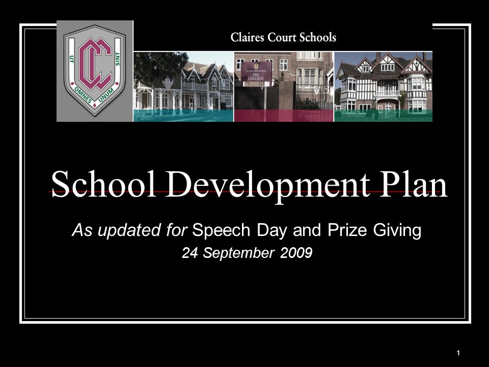 1 School Development Plan As updated for Speech Day and Prize Giving 24 September 2009