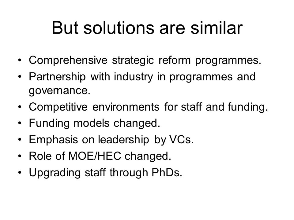 But solutions are similar Comprehensive strategic reform programmes.