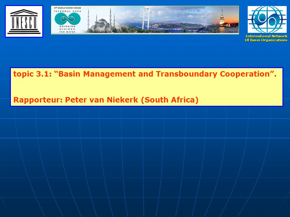 International Network Of Basin Organizations topic 3.1: Basin Management and Transboundary Cooperation .