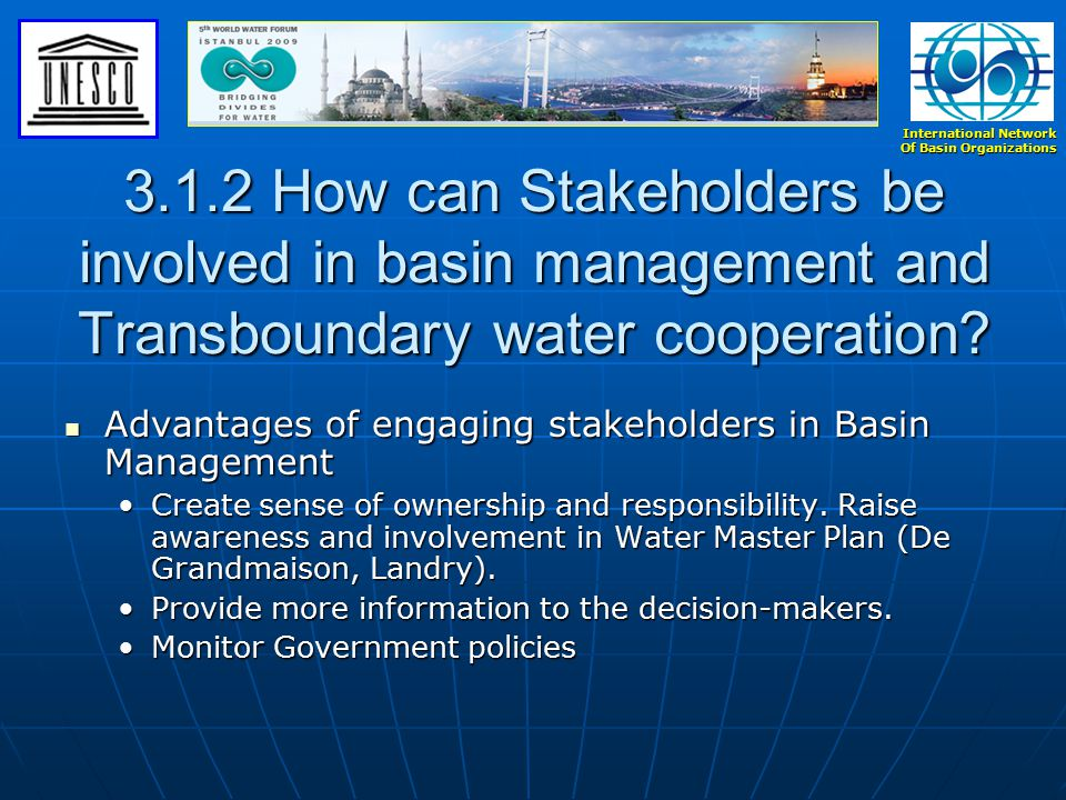 International Network Of Basin Organizations 3.1.2 How can Stakeholders be involved in basin management and Transboundary water cooperation.
