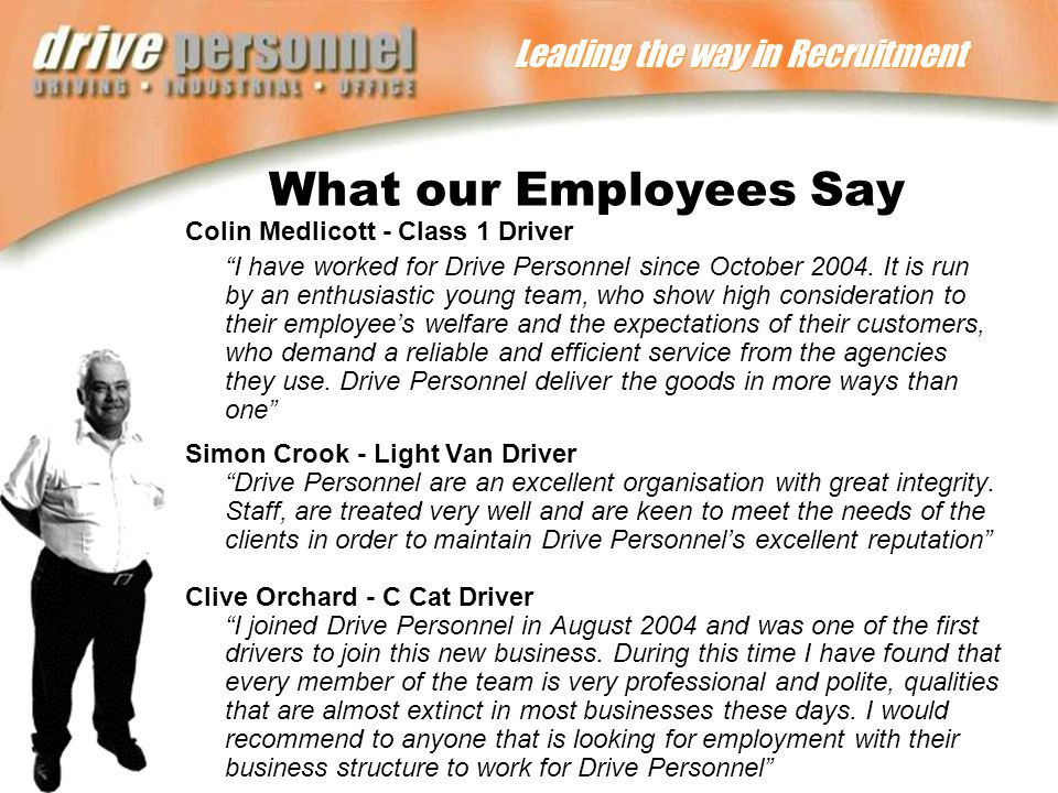 Leading the way in Recruitment What our Employees Say Colin Medlicott - Class 1 Driver I have worked for Drive Personnel since October 2004.