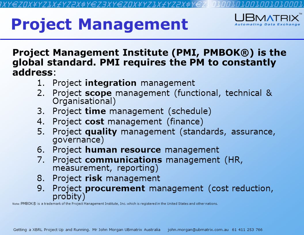 Getting a XBRL Project Up and Running. Mr John Morgan UBmatrix Australia john.morgan@ubmatrix.com.au 61 411 253 766 Project Management Project Managem