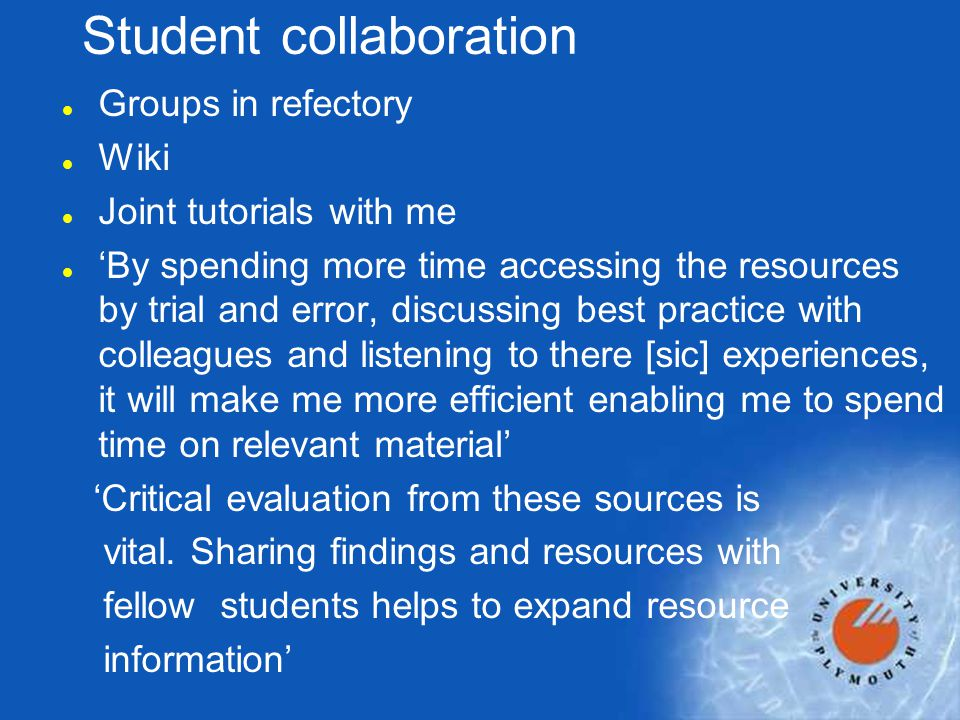 Student collaboration l Groups in refectory l Wiki l Joint tutorials with me l 'By spending more time accessing the resources by trial and error, disc