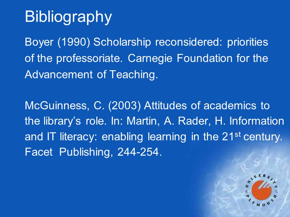 Bibliography Boyer (1990) Scholarship reconsidered: priorities of the professoriate.