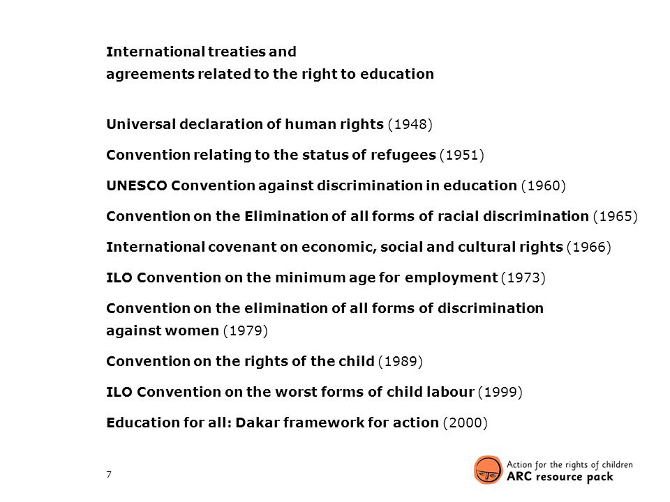 7 International treaties and agreements related to the right to education Universal declaration of human rights (1948) Convention relating to the stat