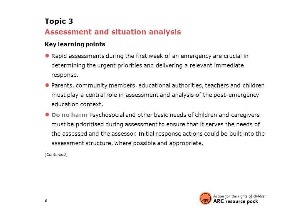 8 Topic 3 Assessment and situation analysis Key learning points ● Rapid assessments during the first week of an emergency are crucial in determining t