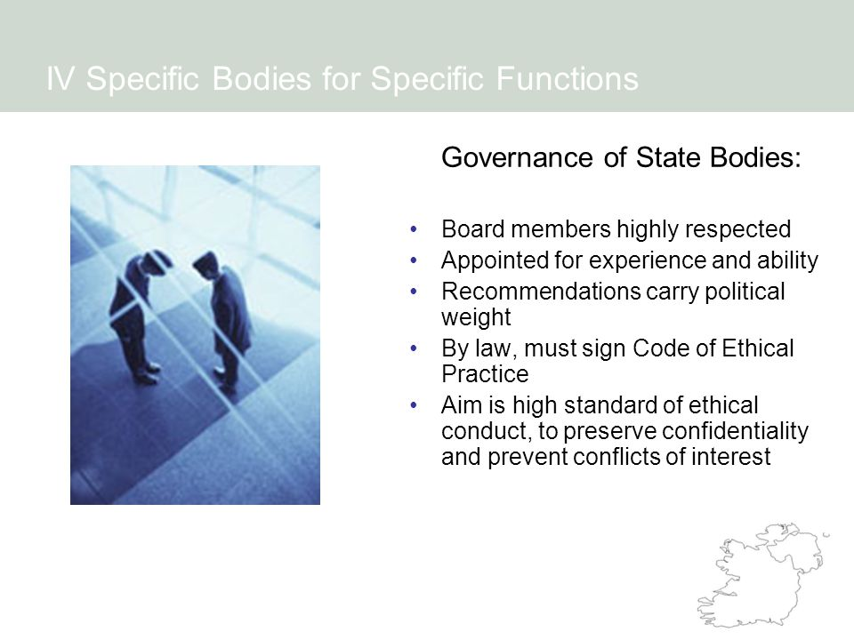 Governance of State Bodies: Board members highly respected Appointed for experience and ability Recommendations carry political weight By law, must si