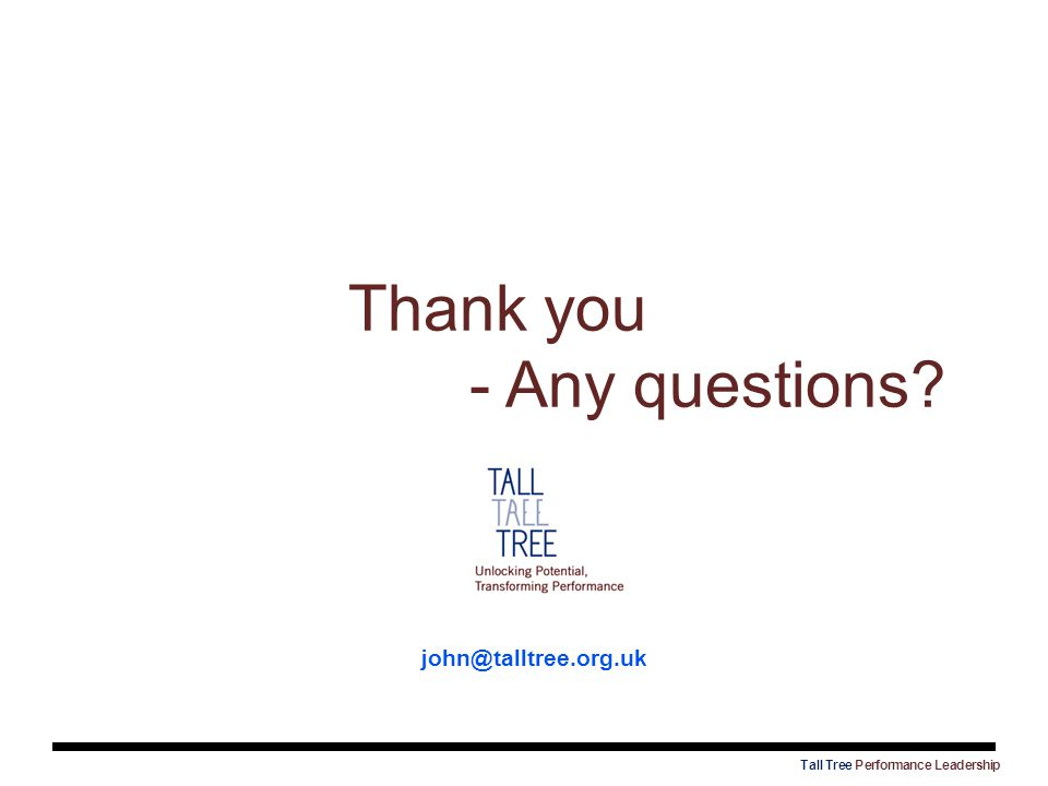 Thank you - Any questions? john@talltree.org.uk