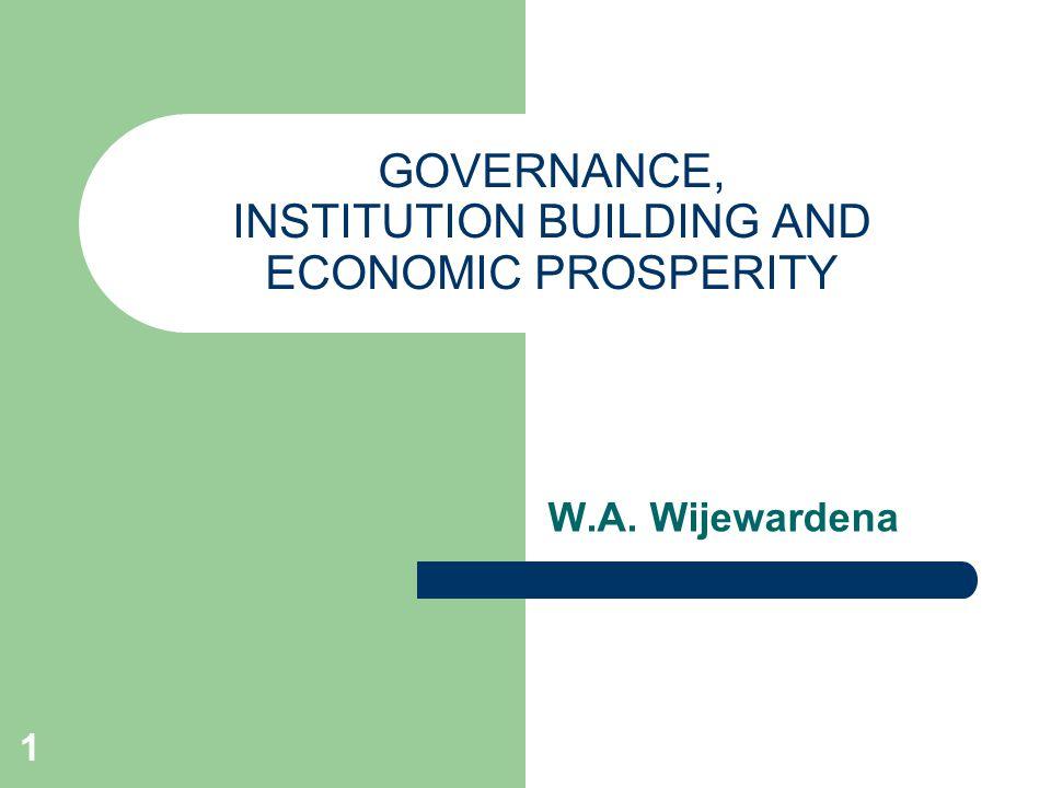 1 GOVERNANCE, INSTITUTION BUILDING AND ECONOMIC PROSPERITY W.A. Wijewardena