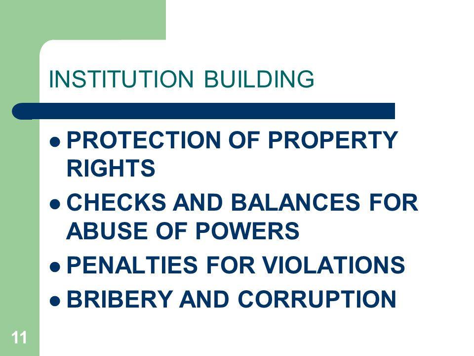 11 INSTITUTION BUILDING PROTECTION OF PROPERTY RIGHTS CHECKS AND BALANCES FOR ABUSE OF POWERS PENALTIES FOR VIOLATIONS BRIBERY AND CORRUPTION