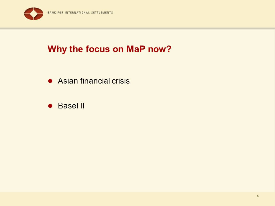 4 Why the focus on MaP now? Asian financial crisis Basel II