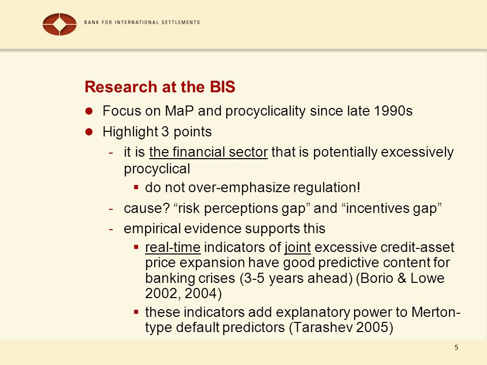 5 Research at the BIS Focus on MaP and procyclicality since late 1990s Highlight 3 points -it is the financial sector that is potentially excessively