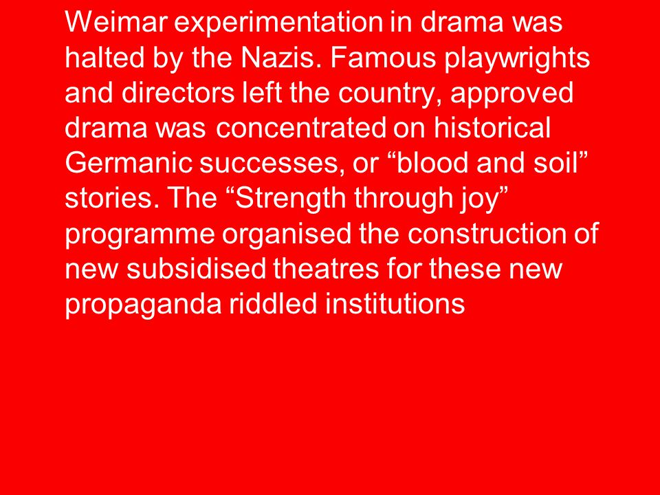 Weimar experimentation in drama was halted by the Nazis.