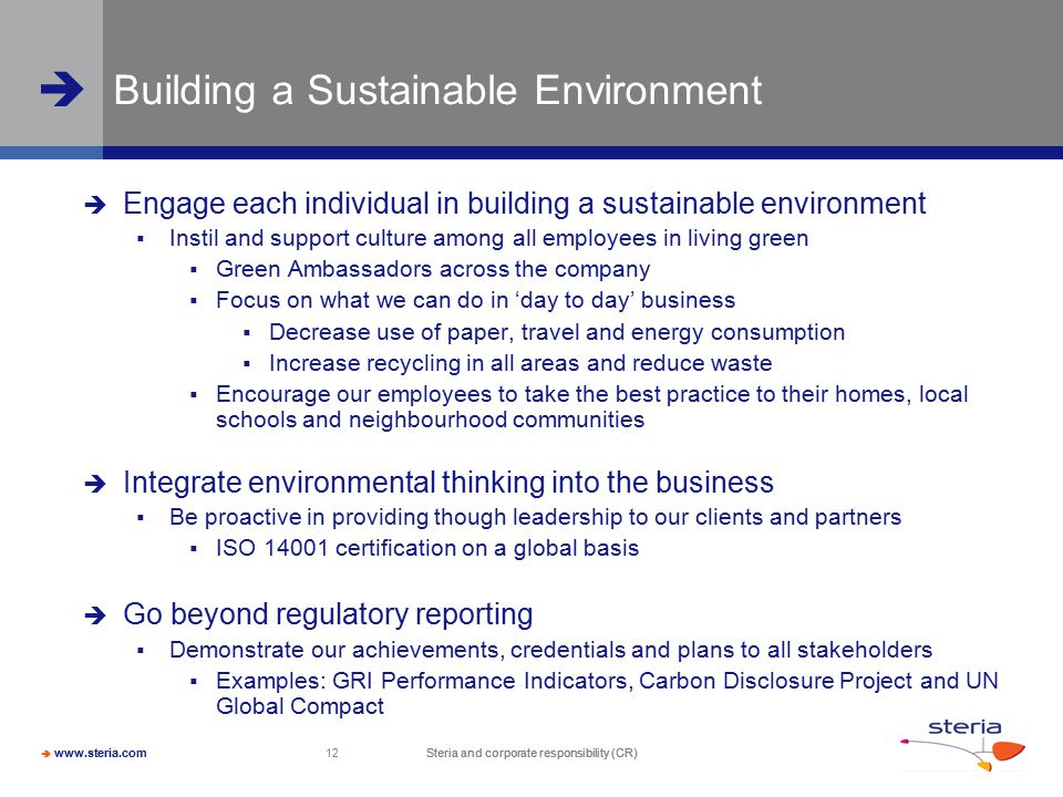  www.steria.com  Steria and corporate responsibility (CR) 12 Building a Sustainable Environment  Engage each individual in building a sustainable e