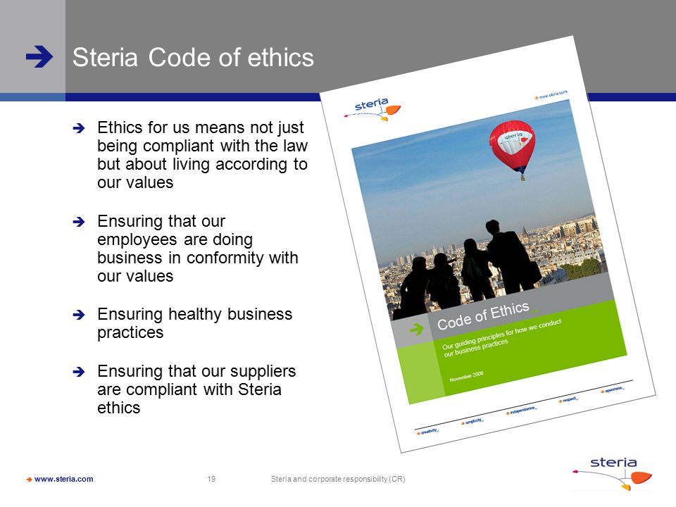  www.steria.com  Steria and corporate responsibility (CR) 19 Steria Code of ethics  Ethics for us means not just being compliant with the law but a